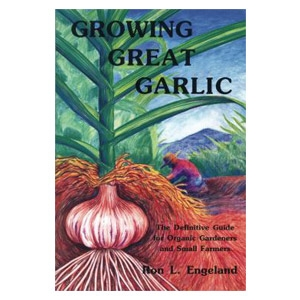 Growing Great Garlic Grower's Guide